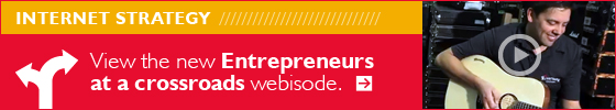 Internet Strategy. View the new Entrepreneurs at a crossroads webisode.